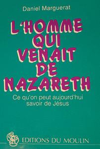 L'homme qui venait de Nazareth. Ce qu'on peut aujourd'hui savoir de Jésus