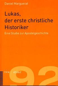 Lukas, der erste christliche Historiker. Eine Studie zur Apostelgeschichte
