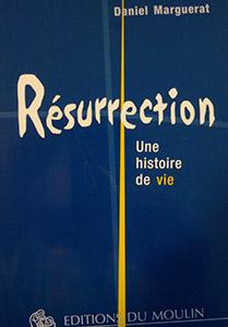 Résurrection. Une histoire de vie