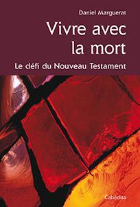 Vivre avec la mort. Le défi du Nouveau Testament