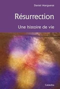 résurrection - une histoire de vie - Daniel Marguerat