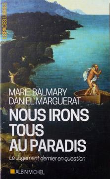 Nous irons tous au paradis - Daniel Marguerat - Marie Balmary